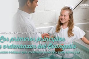 Tiempo para Compartir Junio 2016 - Los primeros principios y ordenanzas del Evangelio hacen posible que yo pueda vivir con Dios otra vez_Conexion SUD
