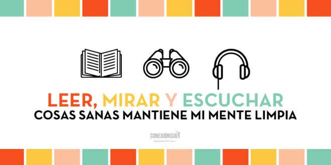 tiempo para compartir - El leer, mirar y escuchar cosas sanas mantiene mi mente limpia_Conexion SUD