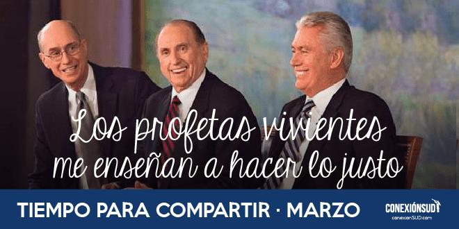 Marzo: Los profetas vivientes me enseñan a hacer lo justo