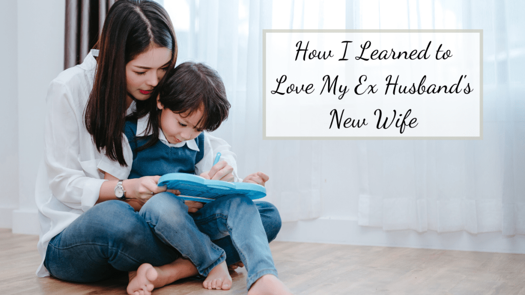 There was a time when I absolutely hated my Ex husband's new wife. I had good reasons why, but one day I realized they weren't good and my hate grew to love.
