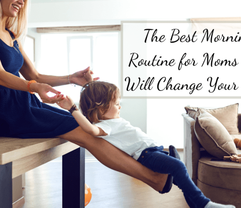 The Best Morning Routine for Moms that Will Change Your Life!