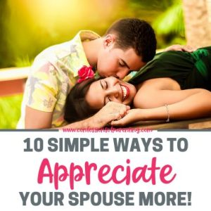 "It's easy when life gets busy to lose focus in marriage. Sometimes our spouse wonders, ""Am I even Appreciated?"" Here are 10 simple ways to appreciate your spouse more!"