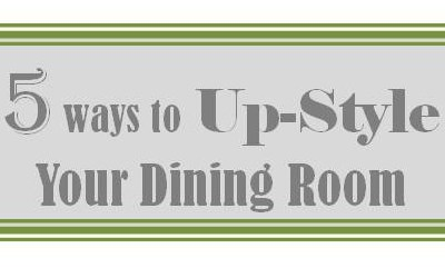 Five Ways to UP-STYLE your Dining Room