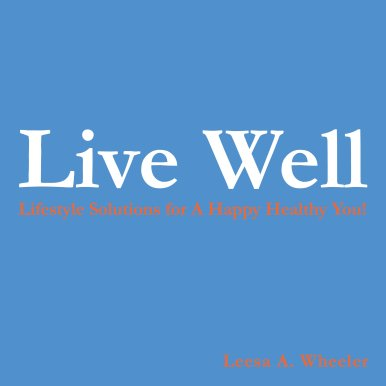Live Well by Leesa Wheeler
