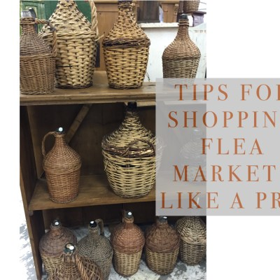 Shop Flea Markets Like A Pro–10 tips!
