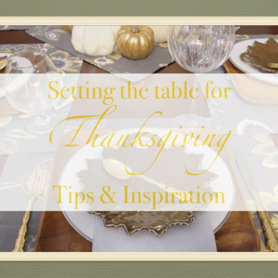 Setting the Table for Thanksgiving–Tips & Inspiration
