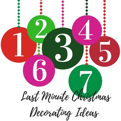SEVEN Last Minute (and easy) Christmas Decorating Ideas
