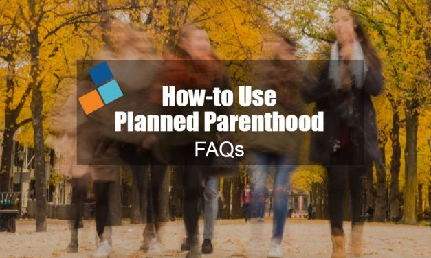 How to Use Planned Parenthood: FAQs