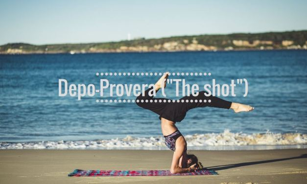 Depo Provera (The Shot)