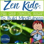 Zen Kids: Mindfulness Elementary Group Counseling Program