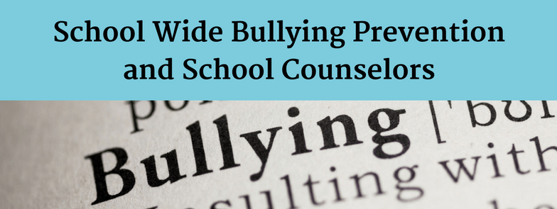 School Counselors and School Wide Bullying Prevention