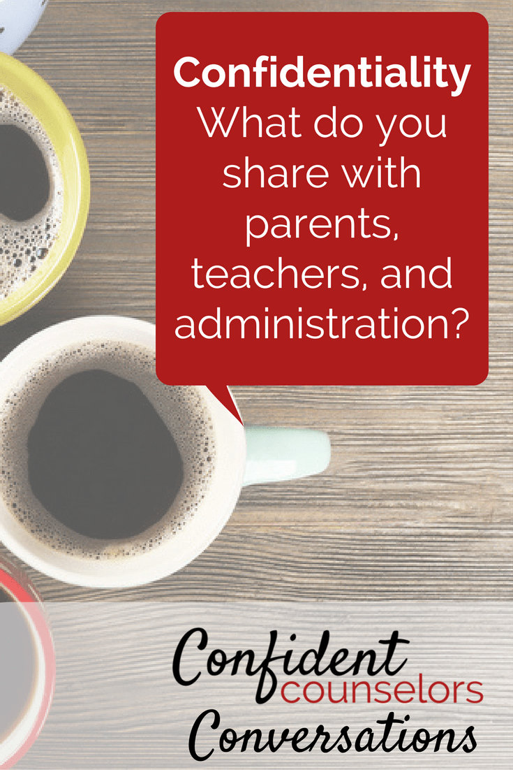 Confidentiality. What do you share with parents, teachers, and administration about student progress and participation in school counseling? How do you decide what is and isn't confidential?