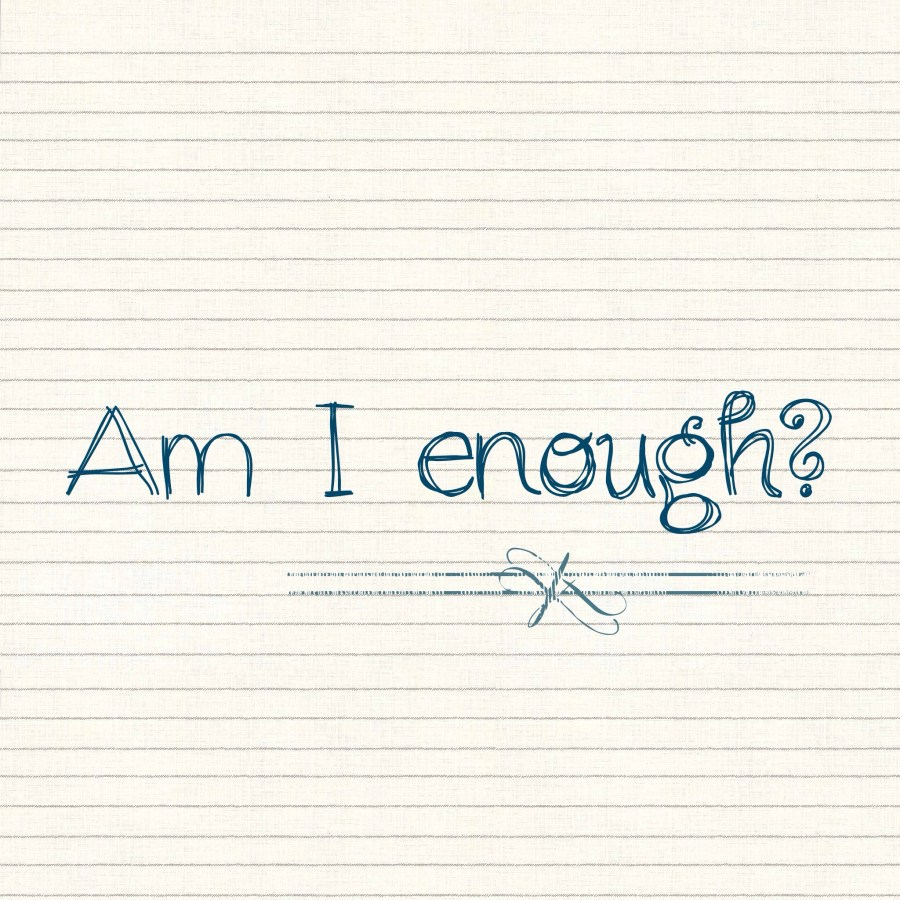 Am I Enough? Where To Find True 'Enough-ness'