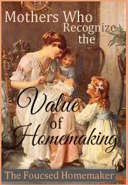Mothers Who Recognize the Value of Homemaking