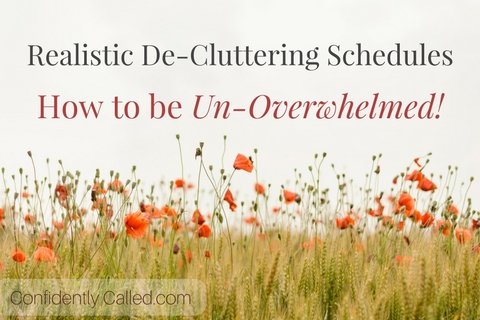Realistic Decluttering Schedules ~ How To Be Un-Overwhelmed Part 3