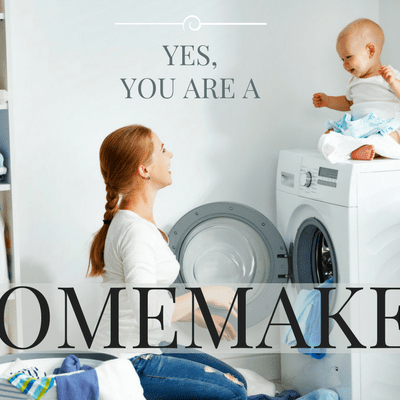 Yes, You Are a Homemaker