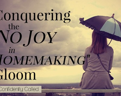 How to Become a Joyful, Fulfilled, Confidant Homemaker