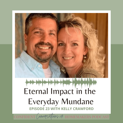 Eternal Impact in the Everyday Mundane with Kelly Crawford