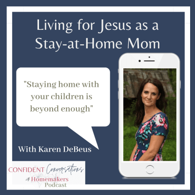 Living for Jesus as a Stay-at-Home Mom with Karen DeBeus