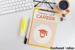 How To Choose A Career Path When Confused? Follow These 8 Steps: Confused Indian