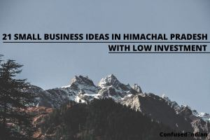 21 Small Business Ideas In Himachal Pradesh With Low Investment In 2021