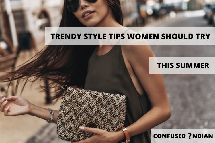 Trendy Style Tips Women Should Try This Summer