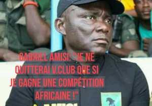 """Gabriel Amisi : """"Je ne quitterai V.Club que si je gagne une compétition africaine !"""""""