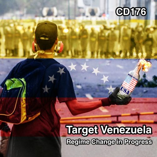 CD176: Target Venezuela: Regime Change in Progress