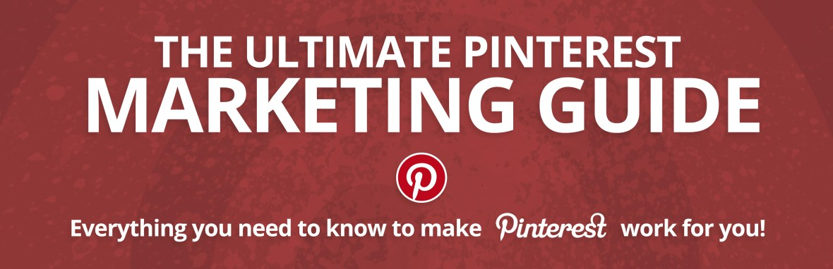 The Ultimate Guide to Pinterest Marketing