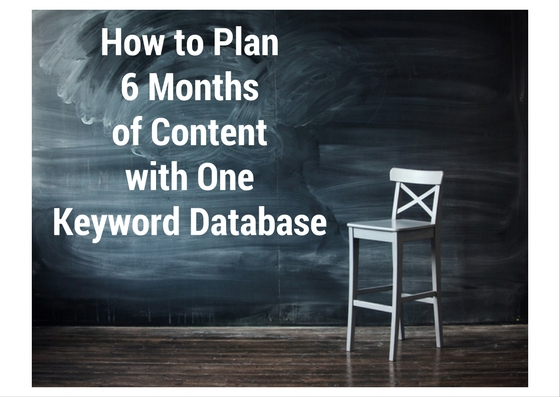 How to Plan 6 Months of Content with One Keyword Database