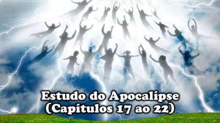 estudo do apocalipse capítulos do 17 ao 22