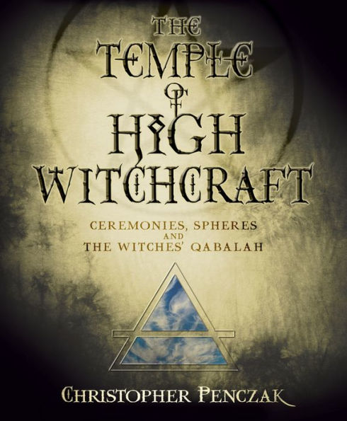 The Temple Of High Witchcraft, by Christopher Penczak