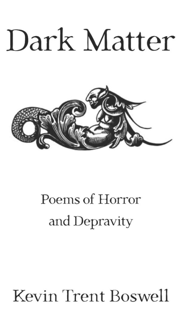Dark Matter - Poems of Horror and Depravity - poetry book by Kevin Trent Boswell