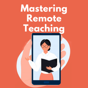 Mastering Remote Teaching