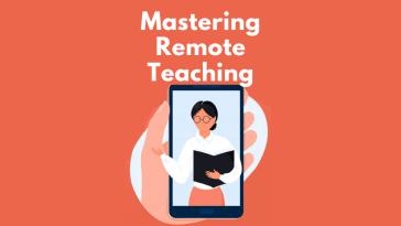Mastering Remote Teaching