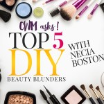 CWM ASKS : TOP 5 DIY BEAUTY BLUNDERS