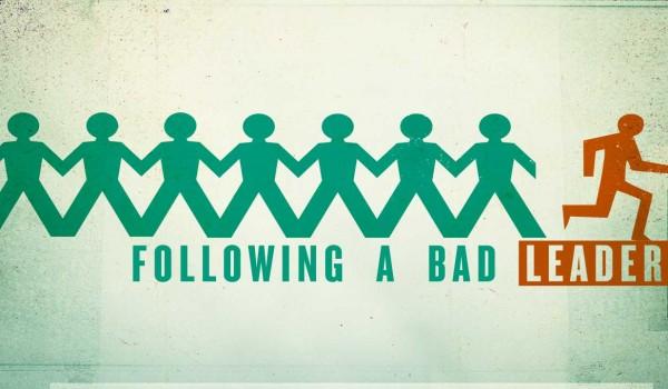 Following a BAD Leader