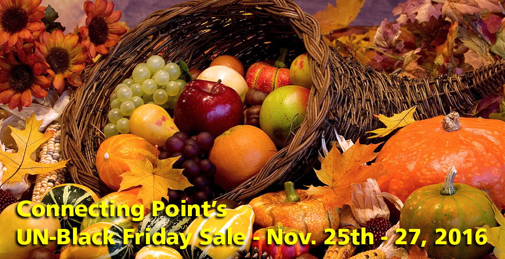 It's Connecting Point's UN-BLACK FRIDAY SALE, all weekend long! (Nov. 25-27, 2016)