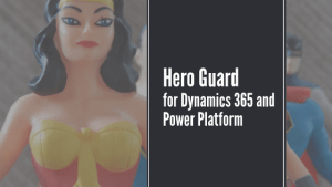 Superheroes with text: Hero Guard for Dynamics 365 and Power Platform