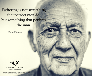Fathering is not something that perfect men do, but something that perfects the man.