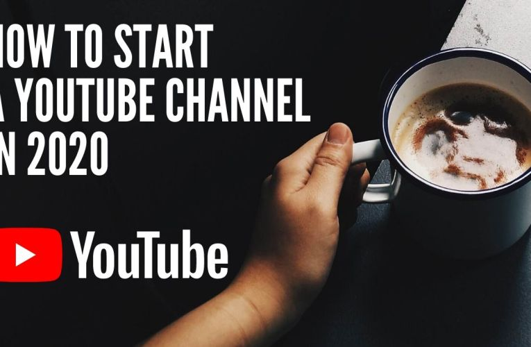 How to Start A Youtube Channel in 2020 – A beginners guide to YouTube