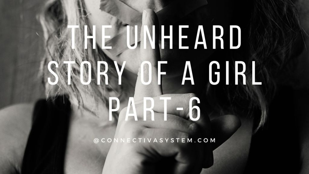 The unheard story of a girl Part 6