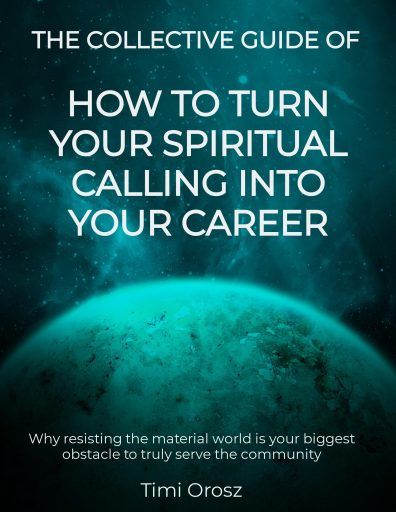 The collective guide of how to turn your spiritual calling into your career by Timi Orosz