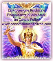 La Protezione Psichica e l'importanza di diventare un canale pulito- consigli degli angeli per diventare un canale pulito.