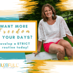 Want More Freedom in Your Days? Develop a Strict Routine Today!