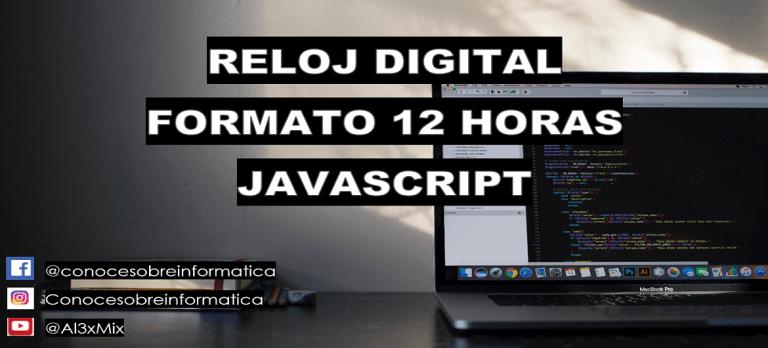 RELOJ DIGITAL FORMATO 12 HORAS JAVASCRIPT