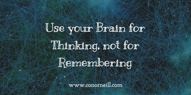 Use your Brain for Thinking, not for Remembering