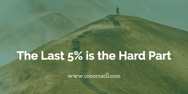 The Last 5% is the Hard Part
