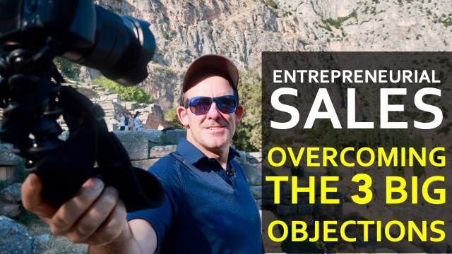 Entrepreneurial Sales: Overcoming the 3 big objections