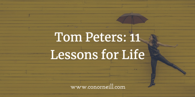 Tom Peters 11 Lessons for Life (Right Now)